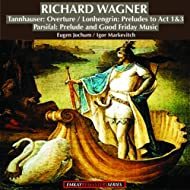 Wagner: Tannhauser Overture - Lohengrin:Preludes to Act 1 and 3, Parsifal: Prelude and Good Friday Music (Remastered)