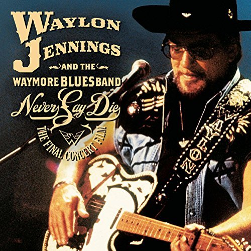Waylon Jennings & The Waymore Blues Band- Never Say Die: The Complete Final Concert [DVD + 2-audio CDs] by Waylon Jennings/the Waymore Blues Band