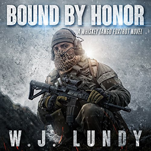 Bound by Honor: A Whiskey Tango Foxtrot Novel, Volume 7