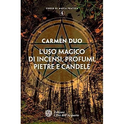 L'uso Magico Di Incensi, Profumi, Pietre E Candele (Corso Di Magia Pratica Vol. 4)