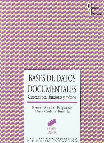 Bases de datos documentales: características, funciones y método (Ciencias de la información) por Ernest Abadal