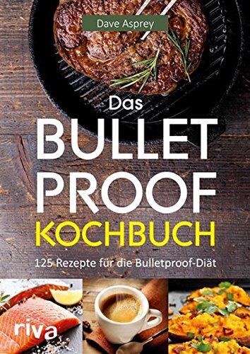 das-bulletproof-kochbuch-125-rezepte-fur-die-bulletproof-diat