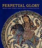 Perpetual Glory - Medieval Islamic Ceramics from the Harvey B. Plotnick Collection (Art Institute of Chicago)