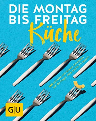 Preisvergleich Produktbild Die Montag-bis-Freitag-Küche: 260 schnelle und leckere Antworten auf die Frage: »Was koche ich heute« (Die GU Grundkochbücher)