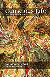 Conscious Life: Creating Your Reality