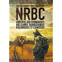 NRBC : survivre aux événements nucléaires, radiologiques, biologiques et chimiques