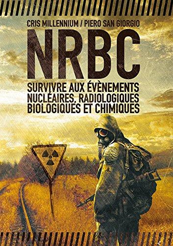 NRBC : survivre aux vnements nuclaires, radiologiques, biologiques et chimiques