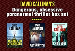 Dark thriller triple boxset: (Dangerous tales of obsession, passion & the paranormal) by [Callinan, David]