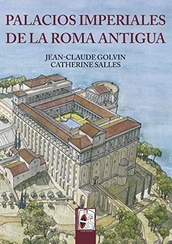 Palacios imperiales de la Roma Antigua (Ilustrados) por Jean-Claude Golvin
