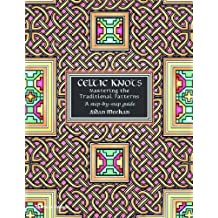 Celtic Knots: Mastering the Traditional Patterns : A Step-By-Step Guide