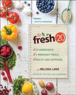 The Fresh 20: 20-Ingredient Meal Plans for Health and Happiness 5 Nights a Week by [Lanz, Melissa]