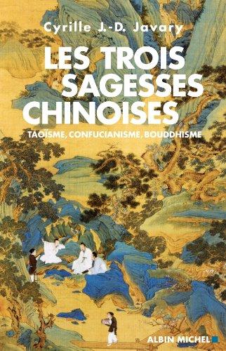 Les Trois sagesses chinoises : Taoïsme, confucianisme, bouddhisme par Cyrille J.-D. Javary