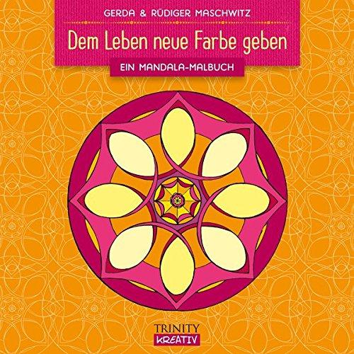 Dem Leben neue Farbe geben: Ein Mandala-Malbuch