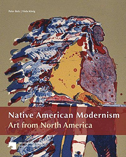 Native American Modernism Art from North America: The Collection of the Ethnologisches Museum Berlin