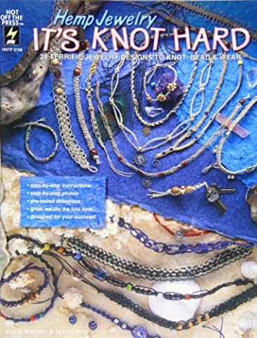 Hemp Jewelry It's Knot Hard: 28 Terrific Jewelry Designs to Knot, Bead & Wear by Katie Hacker (February 19,1997)