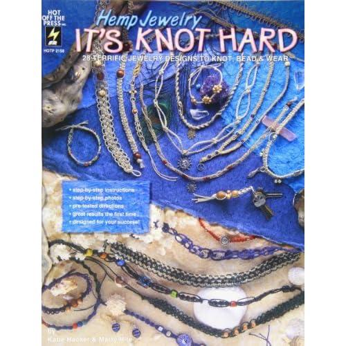 Hemp Jewelry It's Knot Hard: 28 Terrific Jewelry Designs to Knot, Bead & Wear by Katie Hacker (February 19,1997)