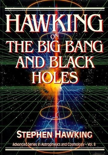 Hawking On The Big Bang And Black Holes (Advanced Series In Astrophysics And Cosmology) por Stephen Hawking