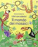 Il mondo dei mosaici. Con adesivi. Ediz. illustrata