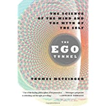 The Ego Tunnel: The Science of the Mind and the Myth of the Self [ THE EGO TUNNEL: THE SCIENCE OF THE MIND AND THE MYTH OF THE SELF BY Metzinger, Thomas ( Author ) Jul-27-2010[ THE EGO TUNNEL: THE SCIENCE OF THE MIND AND THE MYTH OF THE SELF [ THE EGO TUNNEL: THE SCIENCE OF THE MIND AND THE MYTH OF THE SELF BY METZINGER, THOMAS ( AUTHOR ) JUL-27-2010 ] By Metzinger, Thomas ( Author )Jul-27-2010 Hardcover