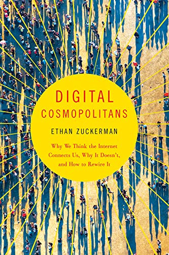 Digital Cosmopolitans: Why We Think the Internet Connects Us, Why It Doesn't, and How to Rewire It por Ethan Zuckerman