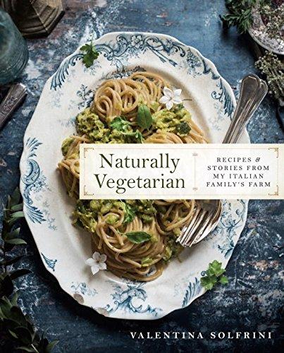Naturally Vegetarian: Recipes and Stories from My Italian Family Farm por Valentina Solfrini