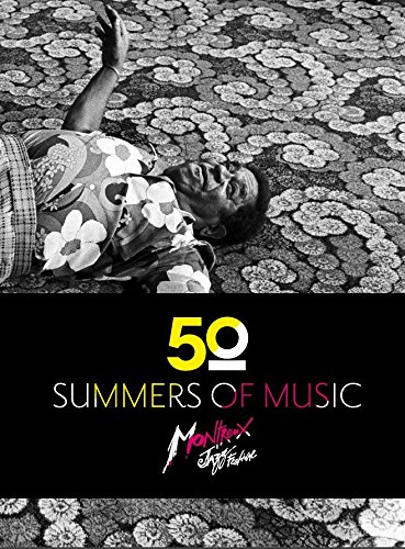 Montreux Jazz Festival. Fifty summers of music par Arnaud Robert