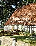 Schöne Höfe im Münsterland: Zeugen ländlicher Baukultur aus fünf Jahrhunderten - Hans P Boer, Theo Damm