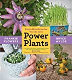 Power Plants: Simple Home Remedies You Can Grow by Wylde, Bryce, Flowers, Frankie (2014) Paperback