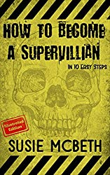 How to Become a Supervillain in 10 Easy Steps