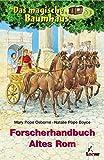 Das magische Baumhaus - Forscherhandbuch Altes Rom (Das magische Baumhaus - Forscherhandbücher)