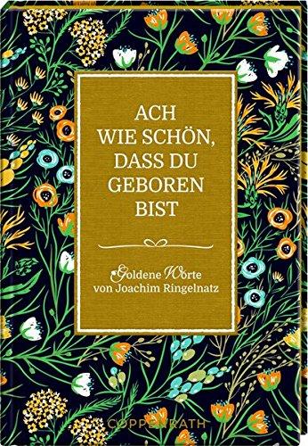 Ach wie schön, dass du geboren bist: Goldene Worte von Joachim Ringelnatz