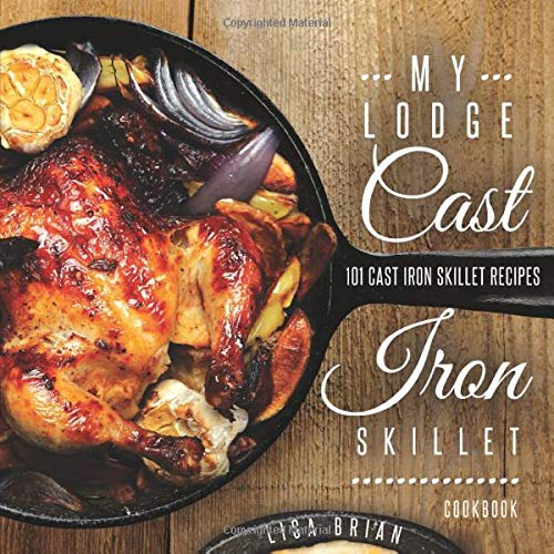 My Lodge Cast Iron Skillet Cookbook: 101 Popular & Delicious Cast Iron Skillet Recipes (Cast Iron Recipes, Band 1) Emeril Cast Iron Skillet