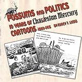 Possums and Politics: 10 Years of Charleston Mercury Cartoons, 2006-2015