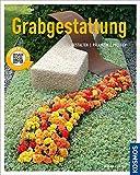 Grabgestaltung: Anlegen - Bepflanzen - Pflegen (Mein Garten)