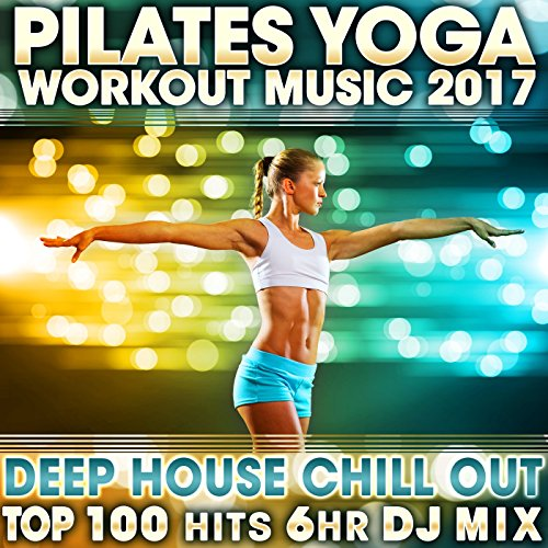 Pilates Yoga Workout Music 2017 Deep House Chill Out Top 100 Hits (2 Hr Fitness DJ Mix)