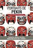 Portraits de Pékin: Pékin par ceux qui y vivent ! (Vivre ma ville)