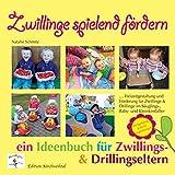 Zwillinge spielend fördern: Ein Ideenbuch für Zwillings- und Drillingseltern