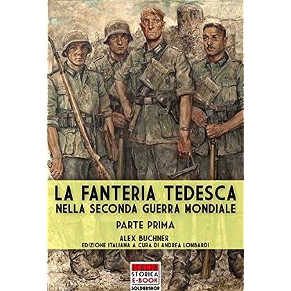 La Fanteria Tedesca Nella Seconda Guerra Mondiale - Parte I (Italia Storica Ebook Vol. 55)
