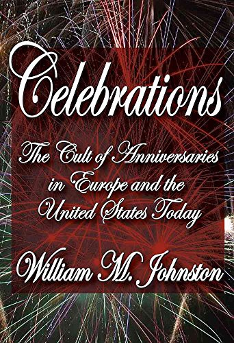 [(Celebrations : The Cult of Anniversaries in Europe and the United States Today)] [By (author) William M. Johnston] published on (August, 2011)