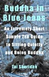 Buddha in Blue Jeans: An Extremely Short Zen Guide to Sitting Quietly and Being Buddha (English Edition)