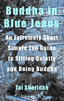 Buddha in Blue Jeans: An Extremely Short Zen Guide to Sitting Quietly and Being Buddha (English Edition) par [Sheridan, Tai]