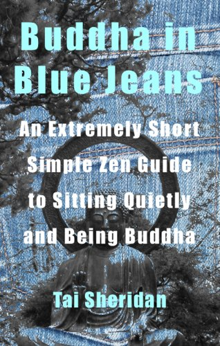 Buddha in Blue Jeans: An Extremely Short Zen Guide to Sitting Quietly and Being Buddha (English Edition) por Tai Sheridan