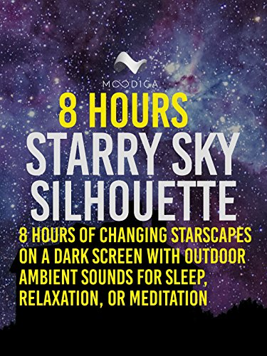 8 Hours: Starry Sky Silhouette: 8 Hours of Changing Starscapes On A Dark Screen With Outdoor Ambient Sounds For Sleep, Relaxation, or Meditation [OV] (Dark Night Wash)