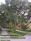 Progetto giardino: dalla scelta delle piante al disegno del progetto la tua guida di progettazione di giardini (Giardinaggio, che passione Vol. 2)