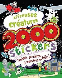 Affreuses créatures : 2 000 stickers : zombies, sorcières et monstres en folie !