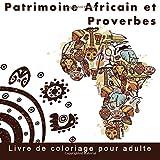 Patrimoine Africain et Proverbes: Livre de coloriage pour adultes pour  detente et  apaisement...