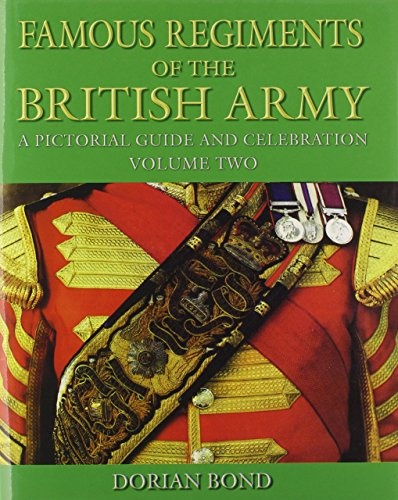 Famous Regiments of the British Army: A Pictorial Guide and Celebration, Vol. 2 by Dorian Bond (15-May-2013) Hardcover