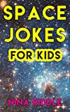 Space Jokes for Kids: Funny Laugh-out-Loud One-Liners on Space, Astronomy, Planets, Stars, Galaxies and more!