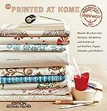 Printed at home: Dekorative Muster mit Stempel, Schablone und im Siebdruck Auf Stoffen, Papier, Wänden und Möbeln