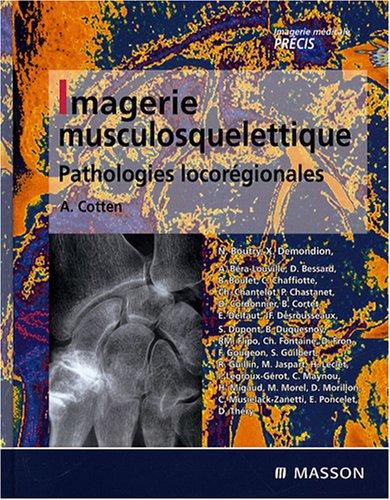 Imagerie musculosquelettique : pathologies locorgionales: PATHOLOGIES LOCOREGIONALES